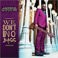 Andrew Gouché - We Don't Need No Bass (2015)