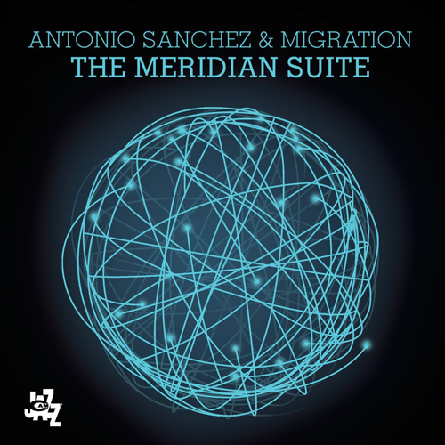 Antonio Sanchez & Migration - The Meridian Suite (2015)