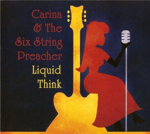 Carina & The Six String Preacher - Liquid Think (2013)