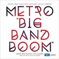 Chuck Loeb, Wolfgang Haffner, Mitchel Forman & WDR Big Band Cologne - Metro 'Big Band Boom' (2015)