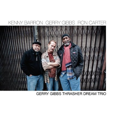 Kenny Barron, Gerry Gibbs, Ron Carter - Gerry Gibbs Thrasher Dream Trio (2013)