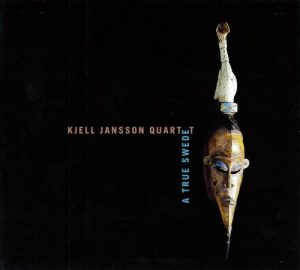 Kjell Jansson Quartet - A True Swede (2000)