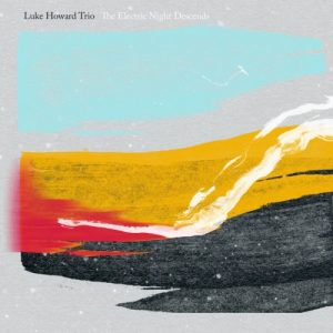 Luke Howard Trio - The Electric Night Descends (2016)