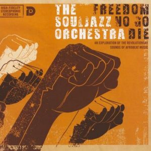 The Souljazz Orchestra - Freedom No Go Die (2007)