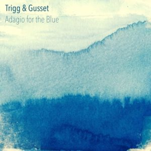 Trigg & Gusset - Adagio for the Blue (2015)