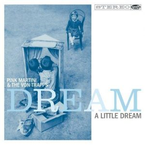 Pink Martini & The Von Trapps - Dream a Little Dream (2014)