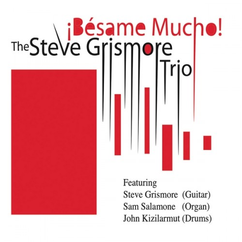 The Steve Grismore Trio - Besame Mucho! (2013)