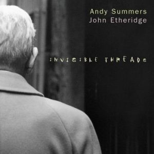 Andy Summers & John Etheridge - Invisible Threads (2002)