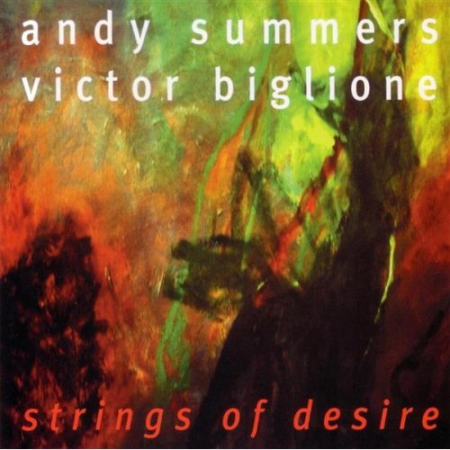 Andy Summers & Victor Biglione - Strings of Desire (1998)
