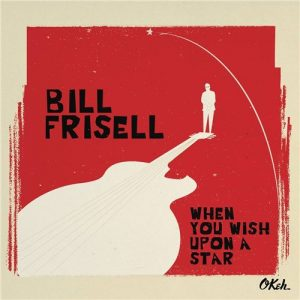 Bill Frisell - When You Wish Upon A Star (2016)