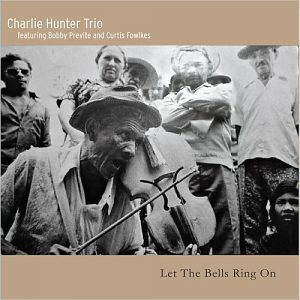 Charlie Hunter Trio - Let The Bells Ring On (2015)