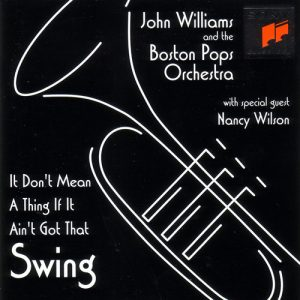 John Williams & The The Boston Pops Orchestra - It Don't Mean A Thing If It Ain't Got That Swing! (1994)