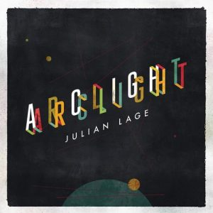 Julian Lage - Arclight (2016)