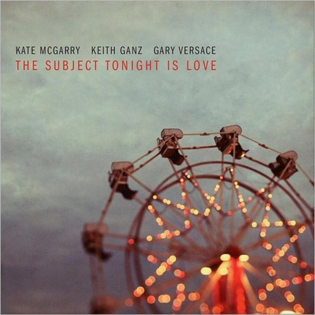 Kate McGarry, Keith Ganz, Gary Versace - The Subject Tonight Is Love (2018)