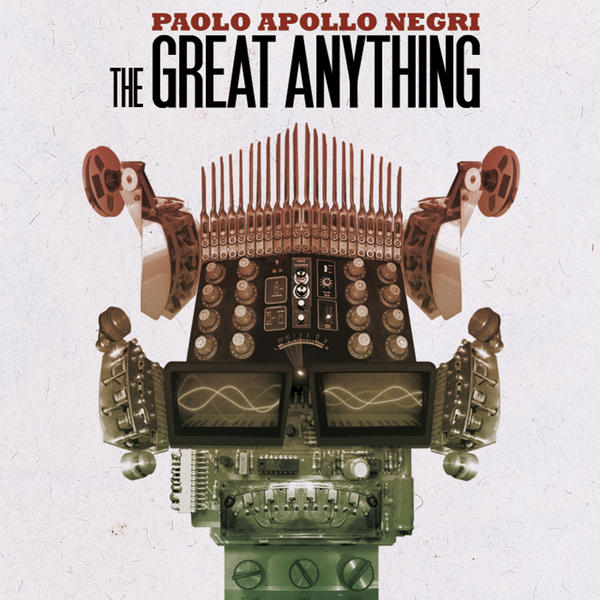Paolo Apollo Negri - The Great Anything (2010)