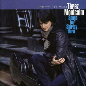 Térez Montcalm - Here's To You - Songs For Shirley Horn (2011)