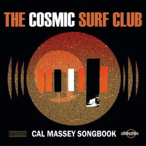 The Cosmic Surf Club - Cal Massey Songbook (2016)