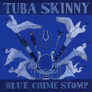 Tuba Skinny - Blue Chime Stomp (2016)
