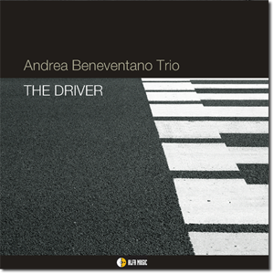 Andrea Beneventano Trio - The Driver (2010)