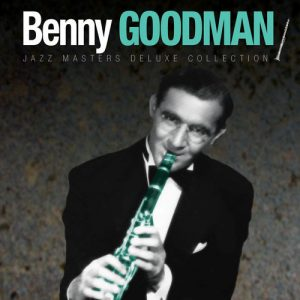 Benny Goodman - Jazz Masters Deluxe Collection (2012)