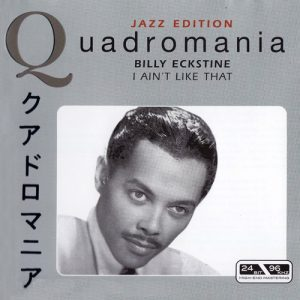 Billy Eckstine - I Ain't Like That (2005)