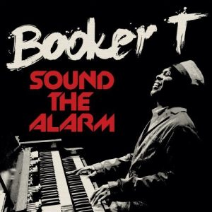 Booker T. Jones - Sound The Alarm (2013)