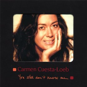 Carmen Cuesta-Loeb - You Still Don't Know Me (2007)
