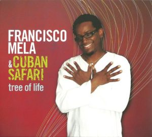 Francisco Mela & Cuban Safari - Tree of Life (2011)