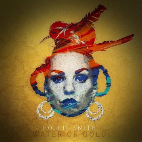 Hollie Smith - Water Or Gold (2016)