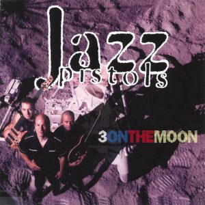 Jazz Pistols - 3 On The Moon (1999)