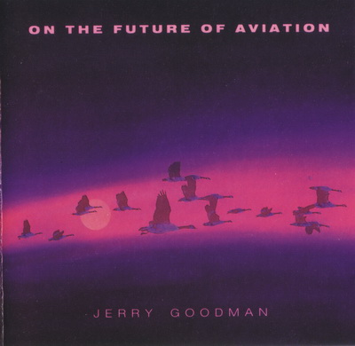 Jerry Goodman - On The Future Of Aviation (1985)