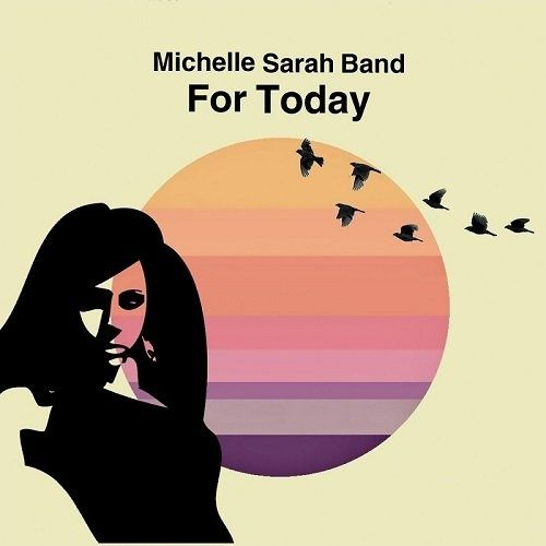 Michelle Sarah Band - For Today (2016)