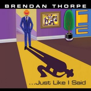 Brendan Thorpe - ... Just Like I Said (2016)