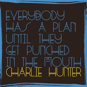 Charlie Hunter - Everybody Has A Plan Until They Get Punched In The Mouth (2016)