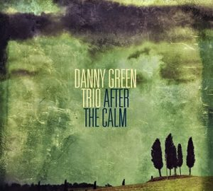 Danny Green Trio - After The Calm (2014)