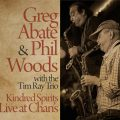 Greg Abate & Phil Woods with the Tim Ray Trio - Kindred Spirits: Live At Chan's (2016)
