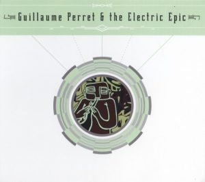 Guillaume Perret & The Electric Epic - Guillaume Perret & The Electric Epic (2012)