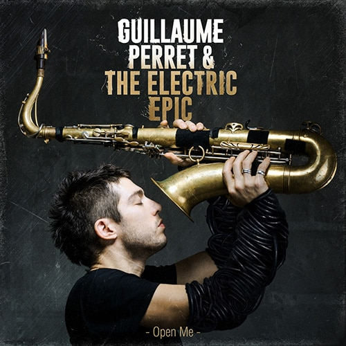 Guillaume Perret & The Electric Epic - Open Me (2014)