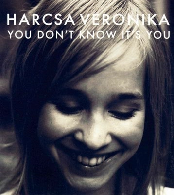 Harcsa Veronika - You Don't Know It's You (2007)