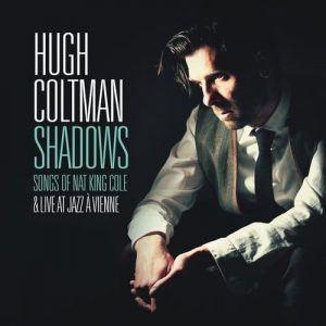 Hugh Coltman - Shadows - Songs of Nat King Cole & Live at Jazz à Vienne (2016)