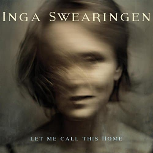 Inga Swearingen - Let Me Call This Home (2016)