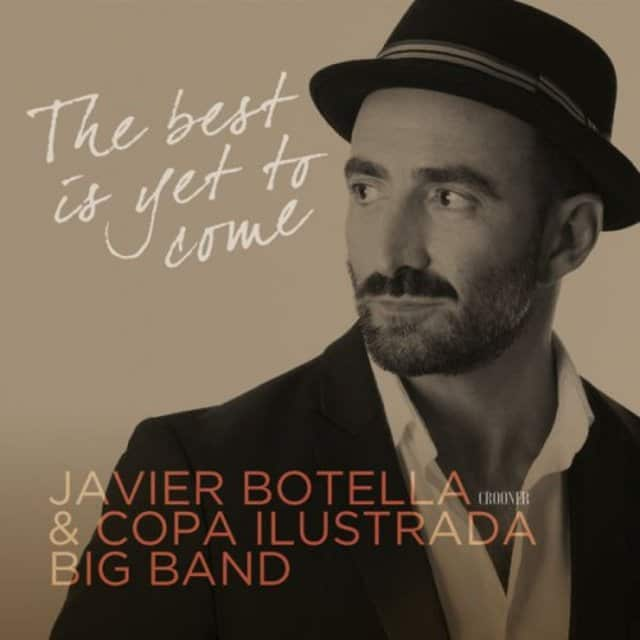 Javier Botella & Copa Ilustrada Big Band - The Best Is yet to Come (2017)