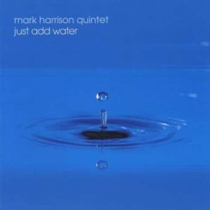 Mark Harrison Quintet - Just Add Water (2010)