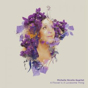 Michelle Nicolle Quartet - A Flower Is Lovesome Thing (2016)