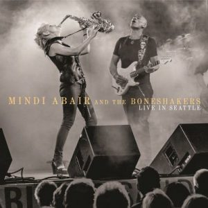 Mindi Abair And The Boneshakers - Live In Seattle (2015)