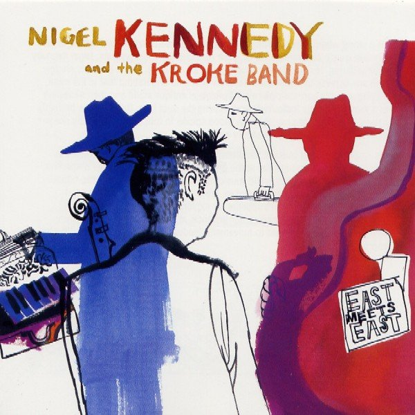 Nigel Kennedy And The Kroke Band - East Meets East (2003)