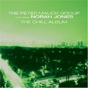 Peter Malick Group feat. Norah Jones - The Chill Album (2005)