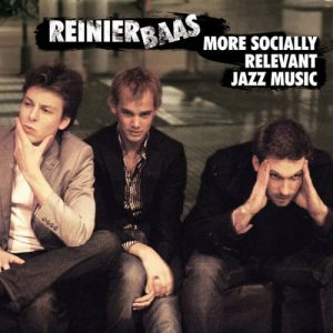 Reinier Baas - More Socially Relevant Jazz Music (2011)
