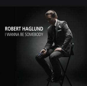 Robert Haglund - I Wanna Be Somebody (2016)