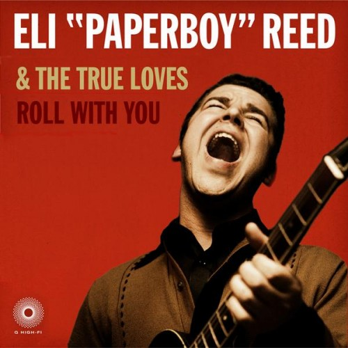 """Eli """"Paperboy"""" Reed & The True Loves - Roll With You (2008)"""
